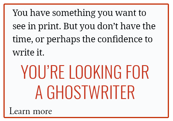 YOU'RE LOOKING FOR A GHOSTWRITER
