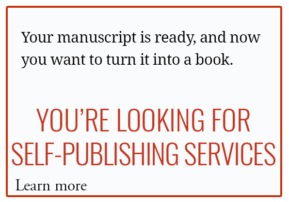 Your manuscript is ready and now you want to turn it into a book. YOU'RE LOOKING FOR SELF-PUBLISHING SERVICES